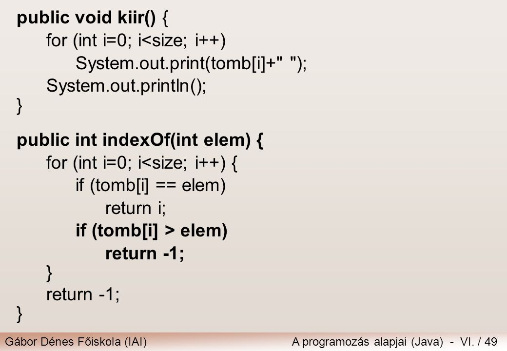 public void kiir() { for (int i=0; i<size; i++) System.out.print(tomb[i]+ ); System.out.println();